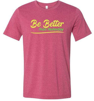 Be Better than Yesterday Shirt Heather Raspberry / S
