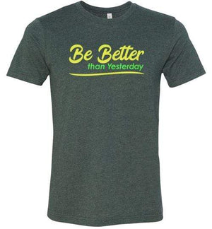 Be Better than Yesterday Shirt Heather Forest / S