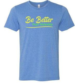 Be Better than Yesterday Shirt Heather Columbia Blue / S