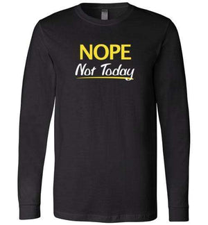 Nope Not Today Shirt for Men & Women ~ (Adult)