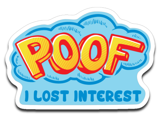"Poof I Lost Interest Decal (roughly 3.75""x2.625"")"