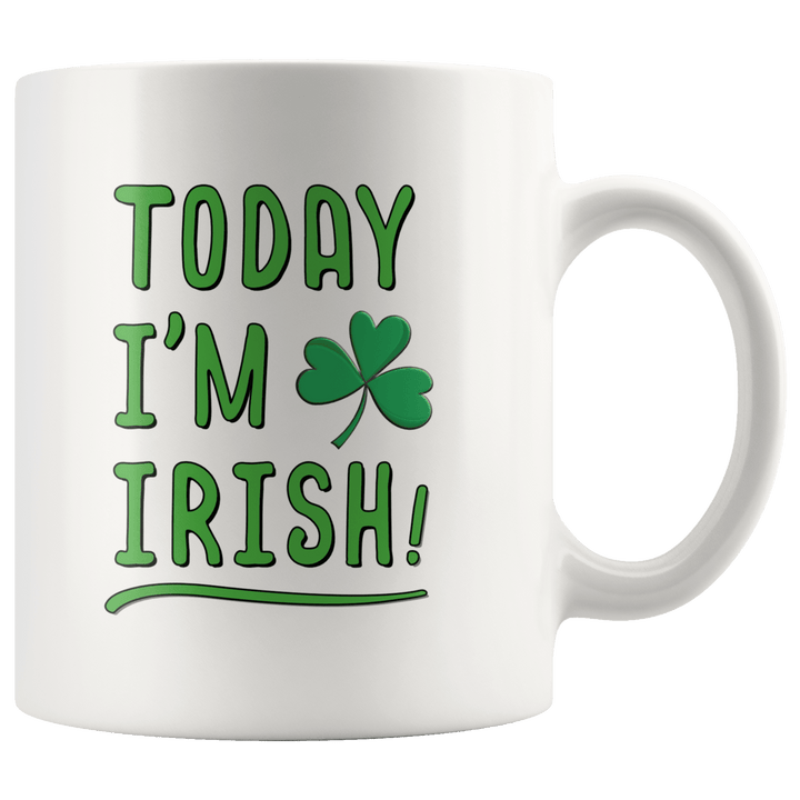 Today I'm Irish St. Patrick's Day Mug