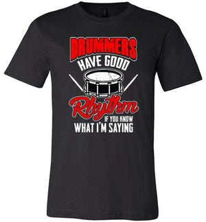 Drummers Have Good Rhythm Shirt for Men & Women (Adult) ~ Short-Sleeve