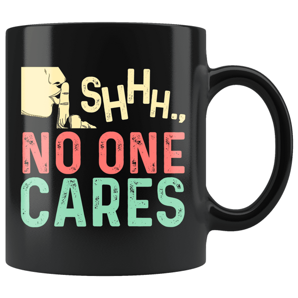Shhh... No One Cares Black Mug