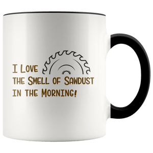I Love the Smell of Sawdust in the Morning Mug ~ Woodworker Gift