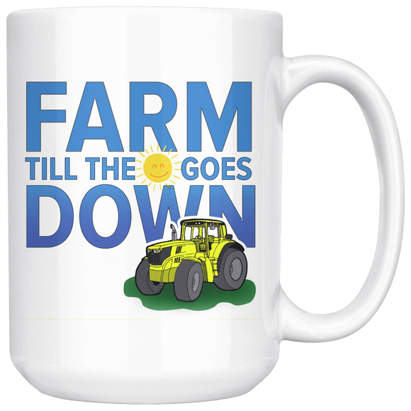 Farm Till the Sun Goes Down Farmer Mug ~ 15oz.