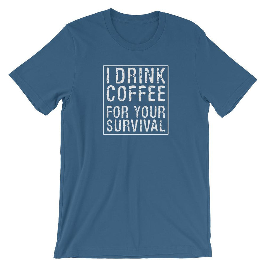 I Drink Coffee for Your Survival Coffee Lover Shirt for Men & Women - Short-Sleeve (Adult)