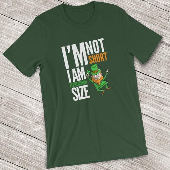 I'm Not Short I Am Leprechaun Size Short-Sleeve Shirt for Men & Women (Adult) Forest / S