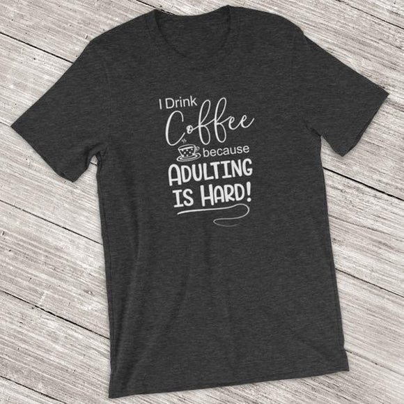 I Drink Coffee Because Adulting is Hard Short-Sleeve Shirt for Men & Women (Adult)