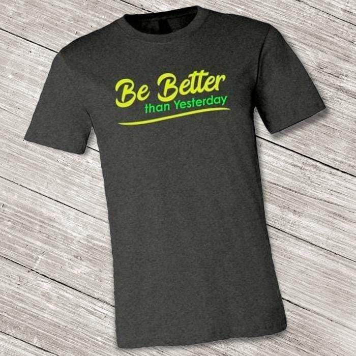 Be Better than Yesterday Short-Sleeve Shirt for Men & Women (Adult) Dark Grey Heather / S