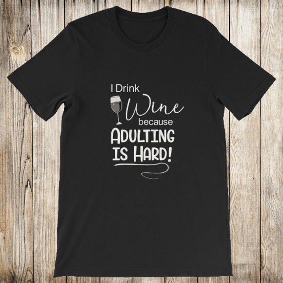 I Drink Wine Because Adulting is Hard Short-Sleeve Shirt for Men & Women (Adult) Black / S