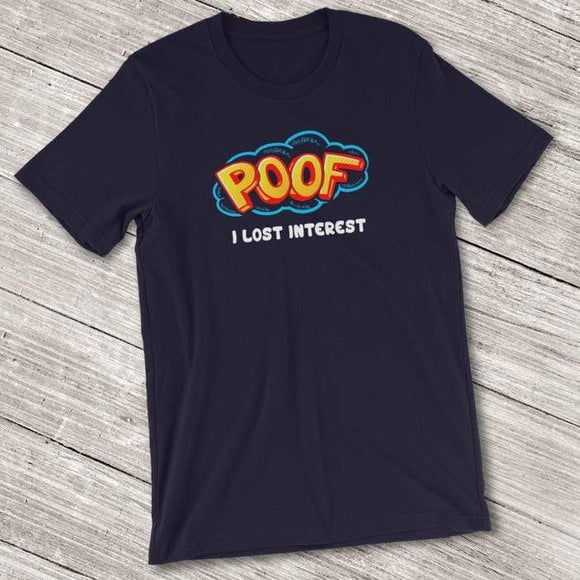 Poof I Lost Interest Shirt for Men & Women (Adult) Unisex T-Shirt / Navy / S