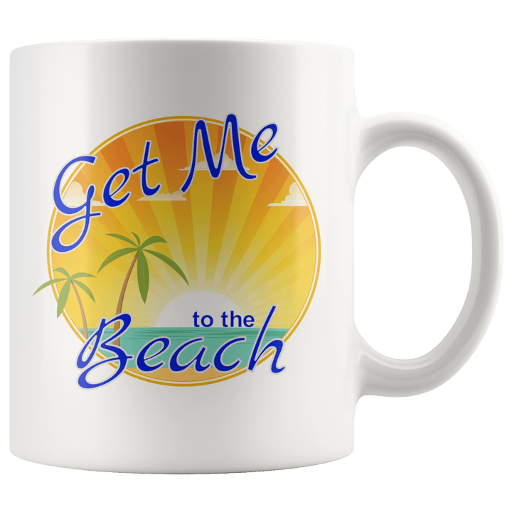 Get Me to the Beach Mug ~ 11oz or 15oz 11oz Mug
