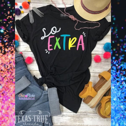 "Texas True Threads-""so Extra""-Black Graphic T-shirt Top-Short Sleeve Bella Canvas Tee-Chic Picks"