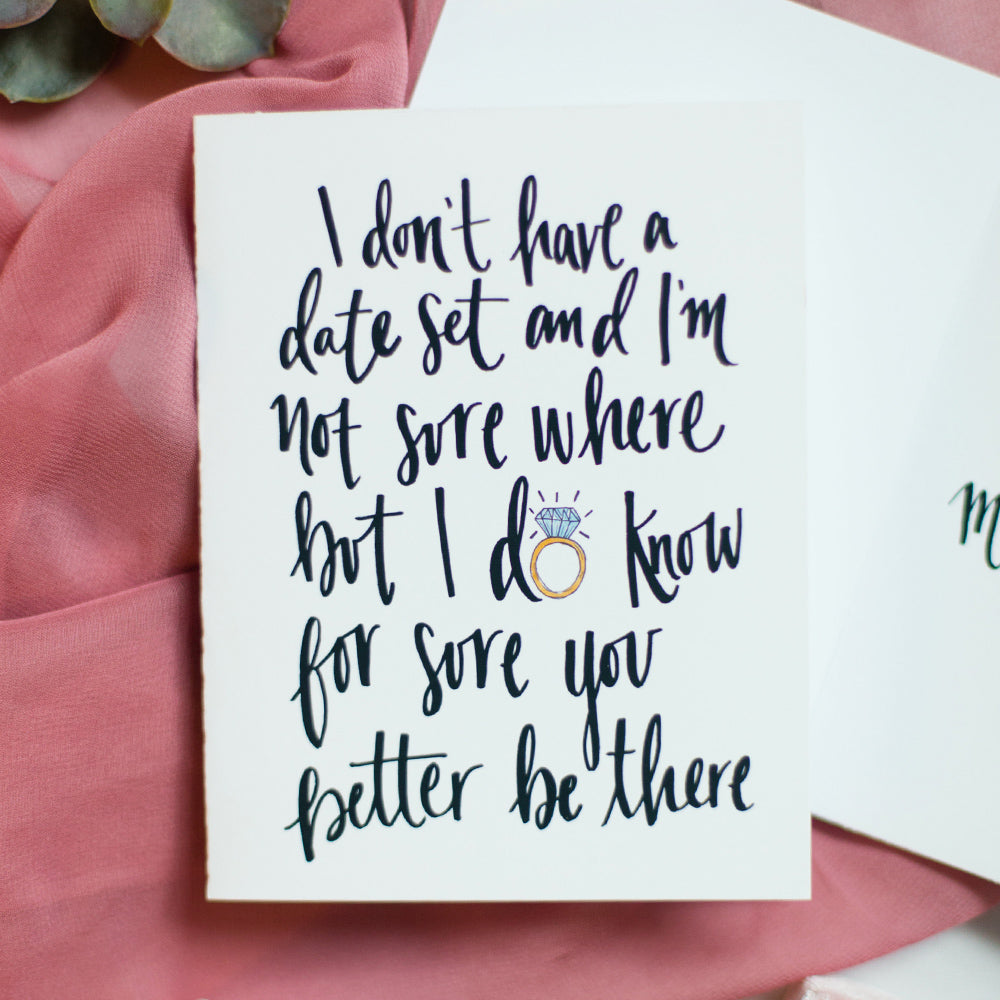 bridesmaid notecard that says I don't have a date set and I'm not sure where but I do know for sure you better be there by JesMarried