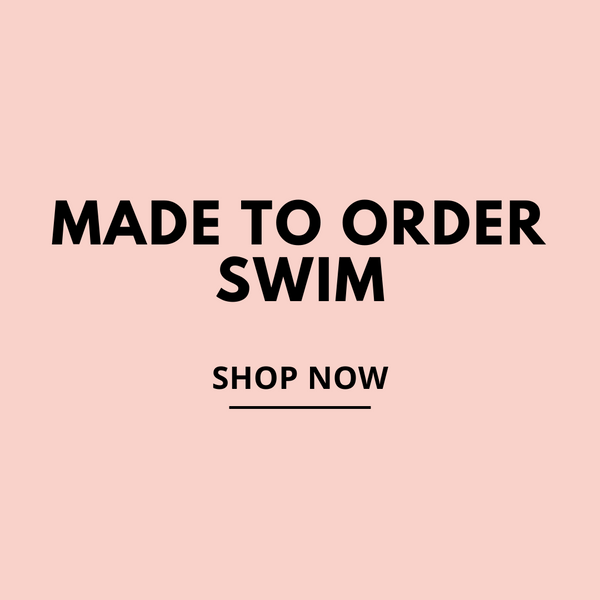 MADE TO ORDER SWIMWEAR IS HERE!