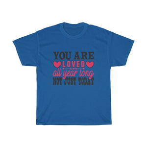 You Are Loved All Year Long Not Just Today Unisex Heavy Cotton Tee - desseni