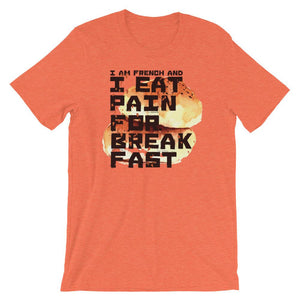 I am French and I Eat Pain for Break Fast Unisex T-Shirt - desseni