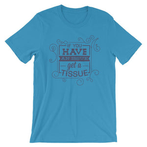 If You Have An Issue Unisex T-Shirt - desseni