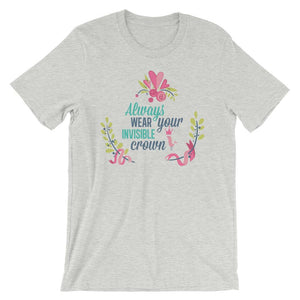 Always Wear Your Invisible Crown Unisex T-Shirt - desseni