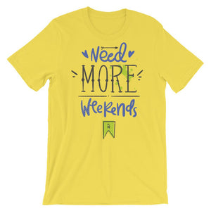 Need More Weekend Unisex T-Shirt - desseni
