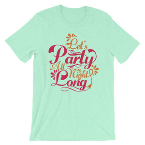 Let's Party All Night Long T-Shirt– Shop for Let's Party All Night Long Unisex T-Shirts Online – Desseni