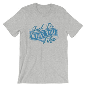 Just Do What You Like T-Shirt– Shop for Just Do What You Like Unisex T-Shirts Online – Desseni