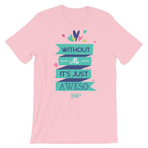 Without Me It's Just Aweso T-Shirt– Shop for Without Me It's Just Aweso Unisex T-Shirts Online – Desseni