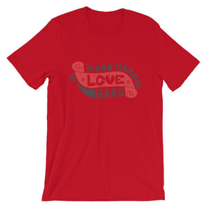 Work Hard Love Hard Unisex T-Shirt - desseni