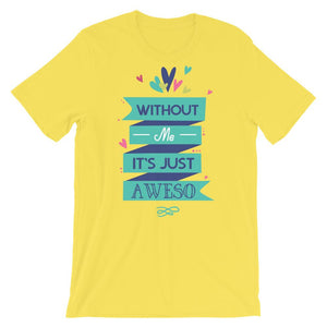 Without Me It's Just Aweso Unisex T-Shirt
