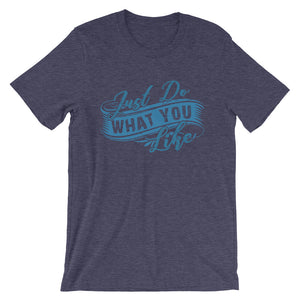 Just Do What You Like Unisex T-Shirt - desseni