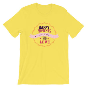 Happy Moments With My True Love T-Shirt– Shop for Happy Moments With My True Love Unisex T-Shirts Online – Desseni