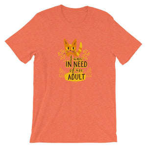 I Am In Need Of An Adult Unisex Desseni T-Shirt