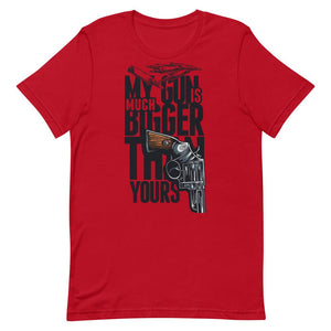 My Gun is Bigger Than Yours Unisex T-Shirt - desseni