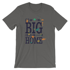 Go Big or Go Home Unisex T-Shirt