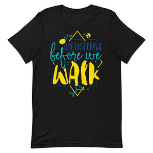 One Last Crawl Before We Walk Unisex T-Shirt - desseni