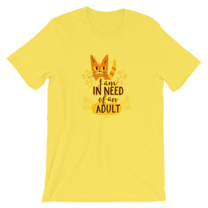 I Am In Need Of An Adult Unisex T-Shirt - desseni