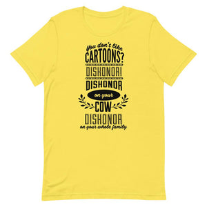 You Don't Like Cartoons Cow Dishonor On Your Family Unisex T-Shirt - desseni