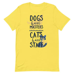 Dogs Have Masters Cats Have Staff Unisex T-Shirt - desseni