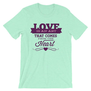 Love Is An Art That Comes From The Heart Unisex Desseni T-Shirt