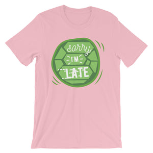 Sorry I Am Late T-Shirt– Shop for Sorry I Am Late Unisex T-Shirts Online – Desseni