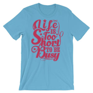 Life Is Too Short To Be Busy Unisex T-Shirt - desseni