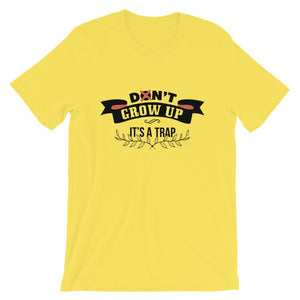 Don't  Grow Up It's Trap Unisex T-Shirt - desseni