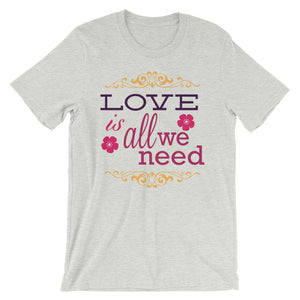 Love is All We Need T-Shirt– Shop for Love is All We Need Unisex T-Shirts Online – Desseni