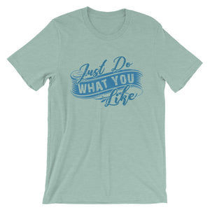 Just Do What You Like Unisex T-Shirt