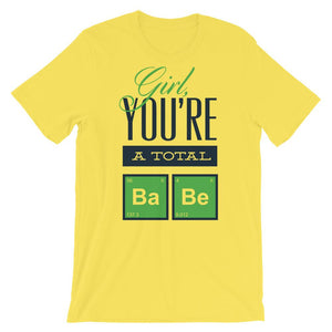 Girl, You're A Total Babe T-Shirt– Shop for Girl, You're A Total Babe Unisex T-Shirts Online – Desseni