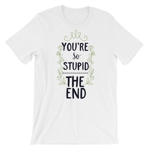 You're So Stupid T-Shirt– Shop for You're So Stupid Unisex T-Shirts Online – Desseni