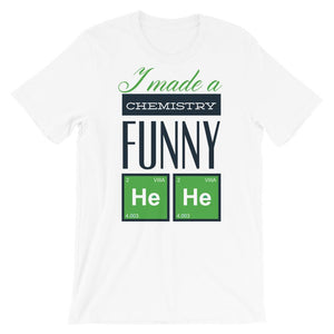 Made A Chemistry Funny He He Unisex T-Shirt - desseni