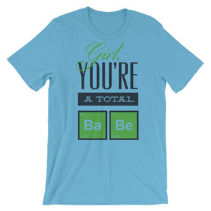 Girl, You're A Total Babe Unisex T-Shirt - desseni