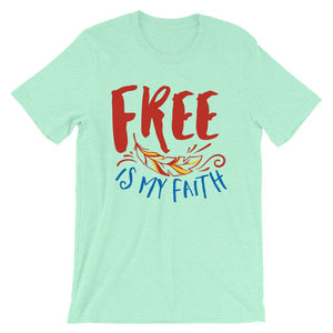 Free Is My Faith Unisex T-Shirt - desseni